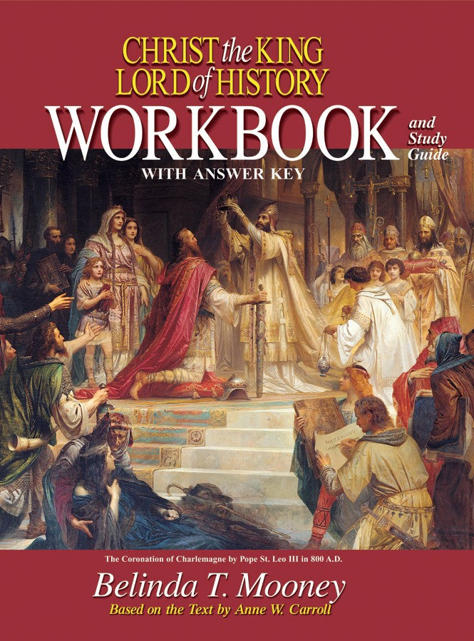 Christ the King Lord of History - Workbook and Study Guide with Answer Key By Belinda T. Mooney