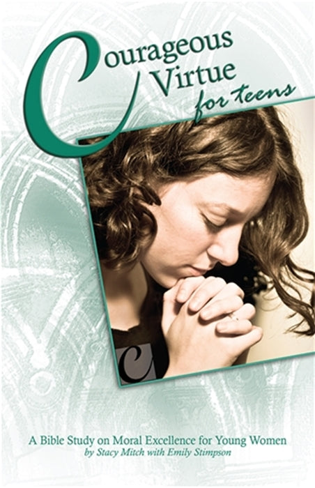 Courageous  irtue for Teens - A Bible Study on Moral Excellence for Young Women By Stacy Mitch with Emily Stimpson