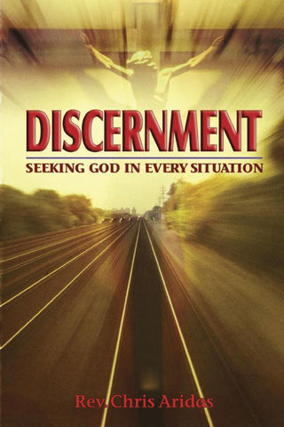 Discernment - Seeking God in Every Situation By Rev. Chris Aridas