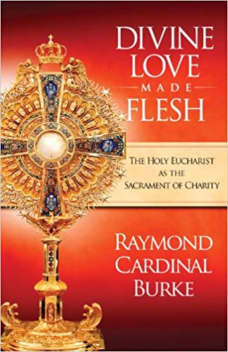 Divine Love Made Flesh by Raymond Cardinal Burke