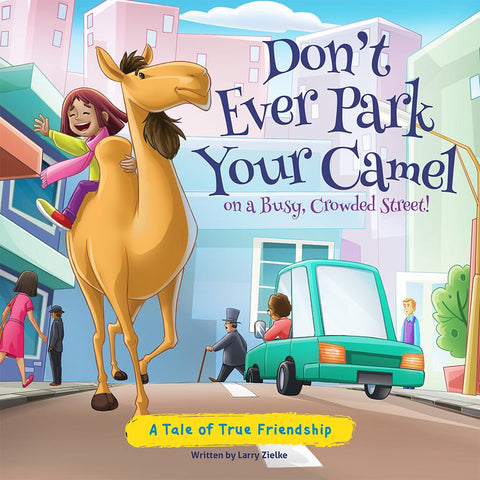 Don't Ever Park Your Camel On A Busy, Crowded Street