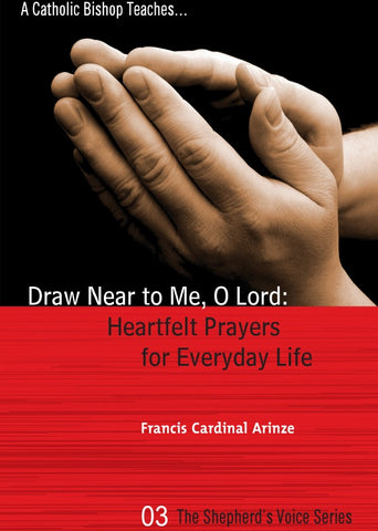 Draw Near to me O Lord by Cardinal Arinze
