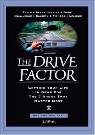 The Drive Factor - Getting Your Life in Gear for the 7 Areasthat Matter Most By Rick Sarkesian, PhD