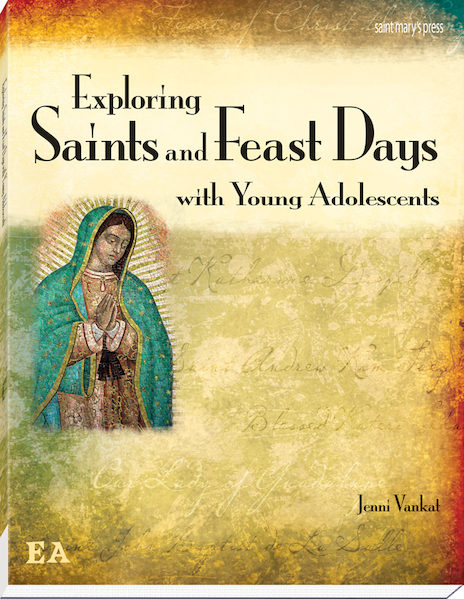 Exploring Saints and Feast Days with Young Adolescents By Jenni Vankal