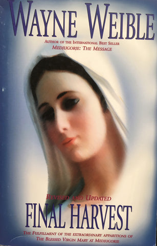 Final Harvest - The Fullfillment of the Extraordinary Apparitions of the Blessed Virgin Mary at Medjugorie By Wayne Weible