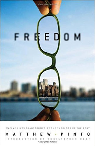 Freedom, Twelve Lives Transformed by the Theology of the Body, Matthew Pinto