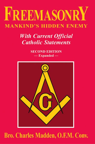 Freemasonry - Mankind's Hidden Enemy - With Current Official Catholic Statements - Second Edition Expanded