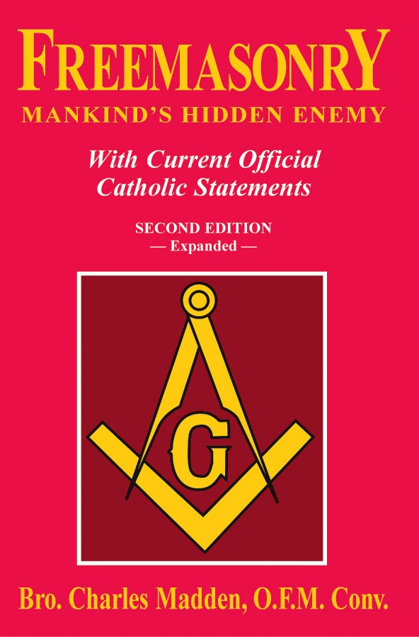 Freemasonry - Mankind's Hidden Enemy - With Current Official Catholic Statements By Bro. Charles Madden, O.F.M. Conv.