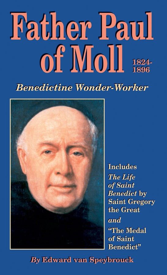 Father Paul of Moll 1824 - 1896, Benedictine Wonder Worker By Edward van Speybrouck