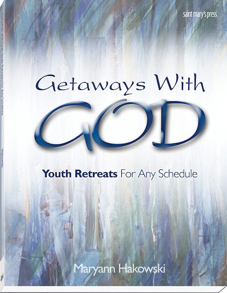 Getaways With God - Youth Retreats for Any Schedule By Maryann Hakowski