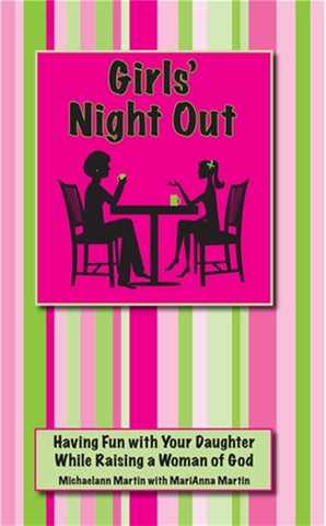 Girls' Night Out - Having Fun with Your Daughter While Raising a Woman of God By Michaelann Martin with MariAnna Martin
