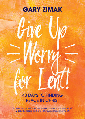 Give Up Worry for Lent Gary Zimak