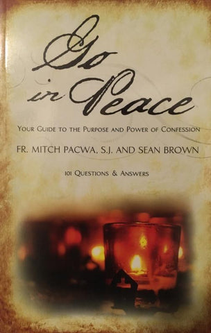 Go in Peace, Your Guide To The Purpose And Power Of Confession - 101 Questions & Answers By Fr. Mitch Pacwa, S. J. and Sean Brown