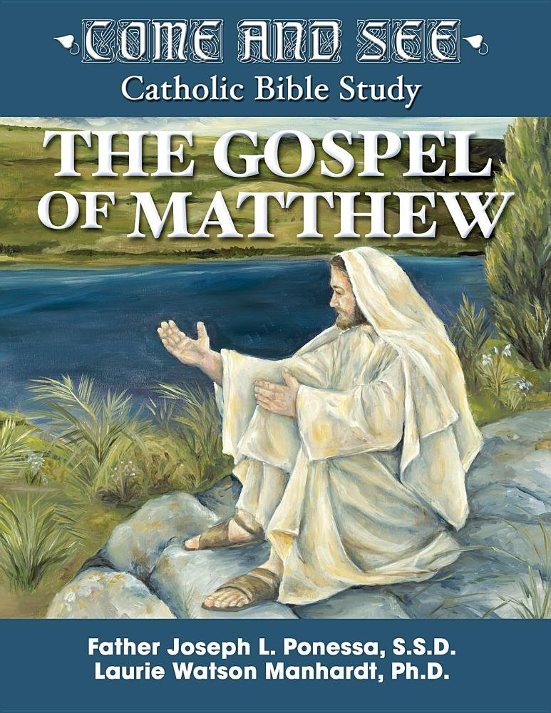 The Gospel of Matthew - Come and See - Catholic Bible Study By Father Joseph L. Ponessa, SSD and Laurie Watson Manhardt, PhD