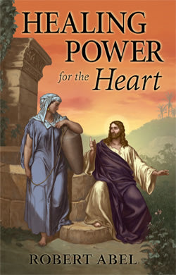 Healing Power for the Heart, Robert Abel