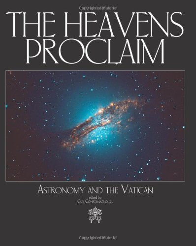 The Heavens Proclaim - Astronomy and the Vatican Edited By Guy Consolmagno