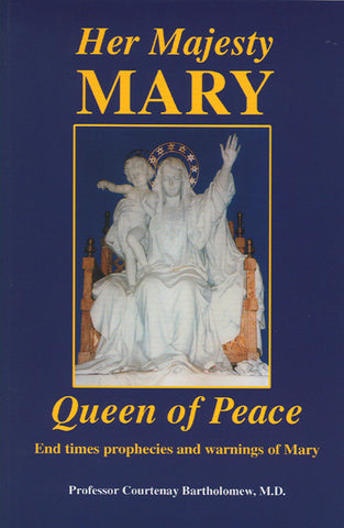 Her Majesty Mary - Queen of Peace - End times prophecies and warnings of Mary