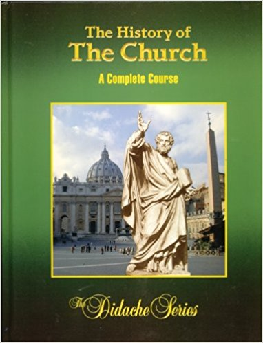The History of the Church - A Complete Course - The Didache Series By Very Rev. Peter V. Armenio