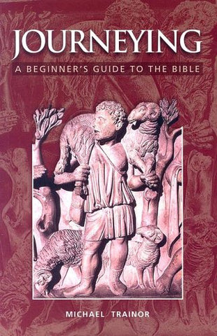 Journeying - A Beginner's Guide to the Bible By Michael Trainor