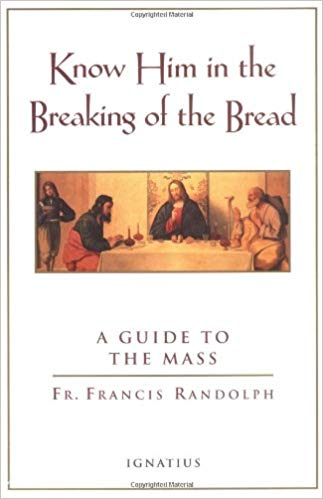 Know Him in the Breaking of the Bread by Fr. Francis Randolph