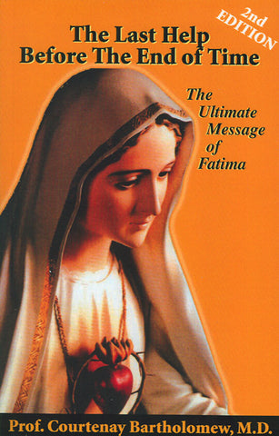 The Last Help Before the End of Time - The Ultimate Message of Fatima