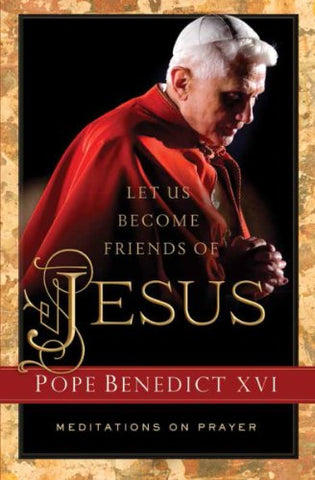Let Us Become Friends of Jesus, Pope Benedict XVI