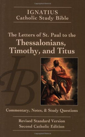 Ignatius Catholic Study Bible - The Letters of St. Paul to the Thessalonians, Timothy, and Titus