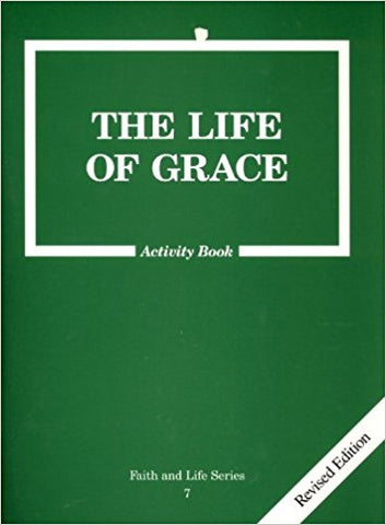 The Life of Grace - Activity Book - Faith and Life Series 7 - Third Edition By Catholics United for the Faith