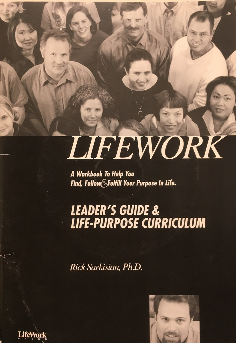 Lifework - A Workbook to Help You Find, Follow & Fulfill Your Purpose in Life - Leader's Guide & Life-Purpose Curriculum - Book and CD By Rick Sarkesian, PhD