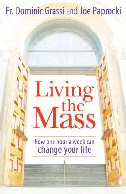 Living the Mass by Fr. Dominic Grassi and Joe Paprocki