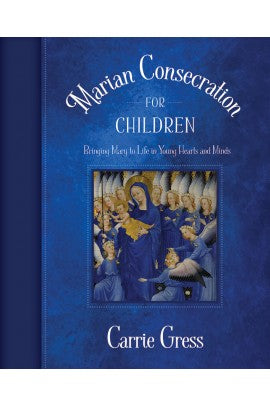Marian Consecration for Children: Bringing Mary to Life in Young Hearts and Minds