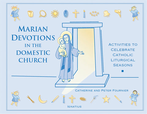 Marian Devotions in the Domestic Church - Activities to Build a Catholic Culture of the Home