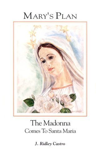 Mary's Plan - The Madonna Comes to Santa Maria By J. Ridley Castro