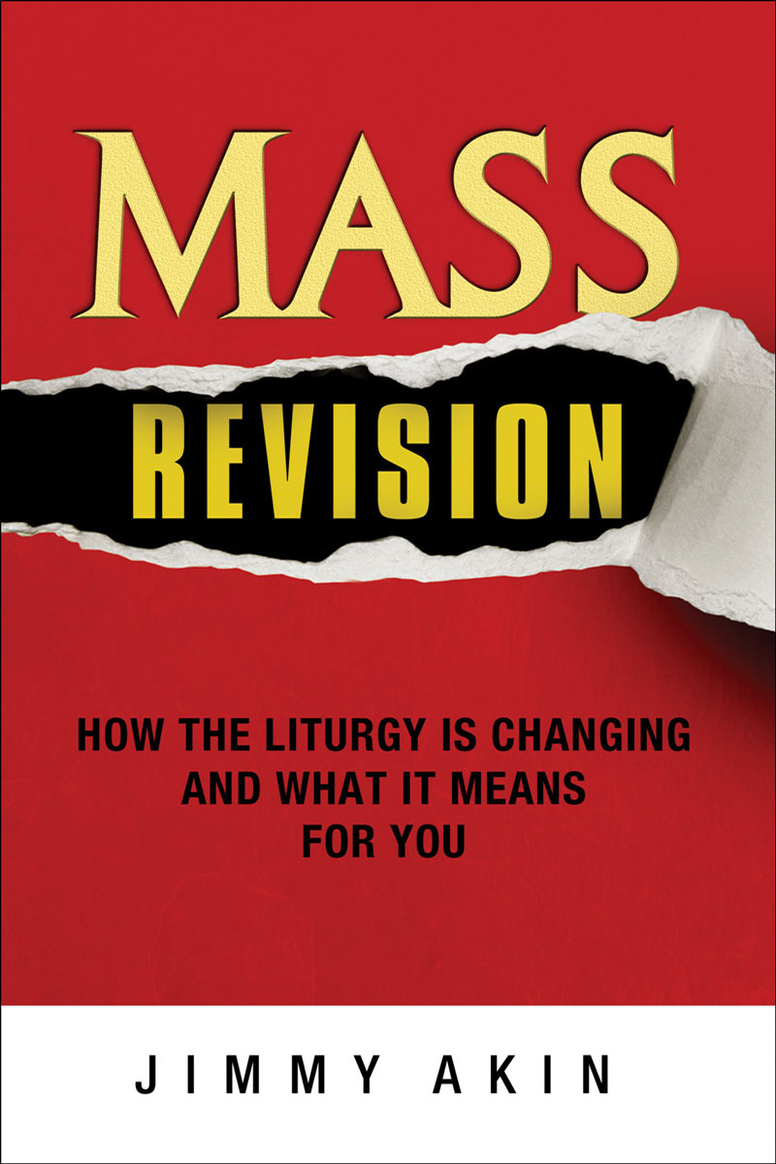 Mass Revision - How the Liturgy is Changing and What it Means for You By Jimmy Akin