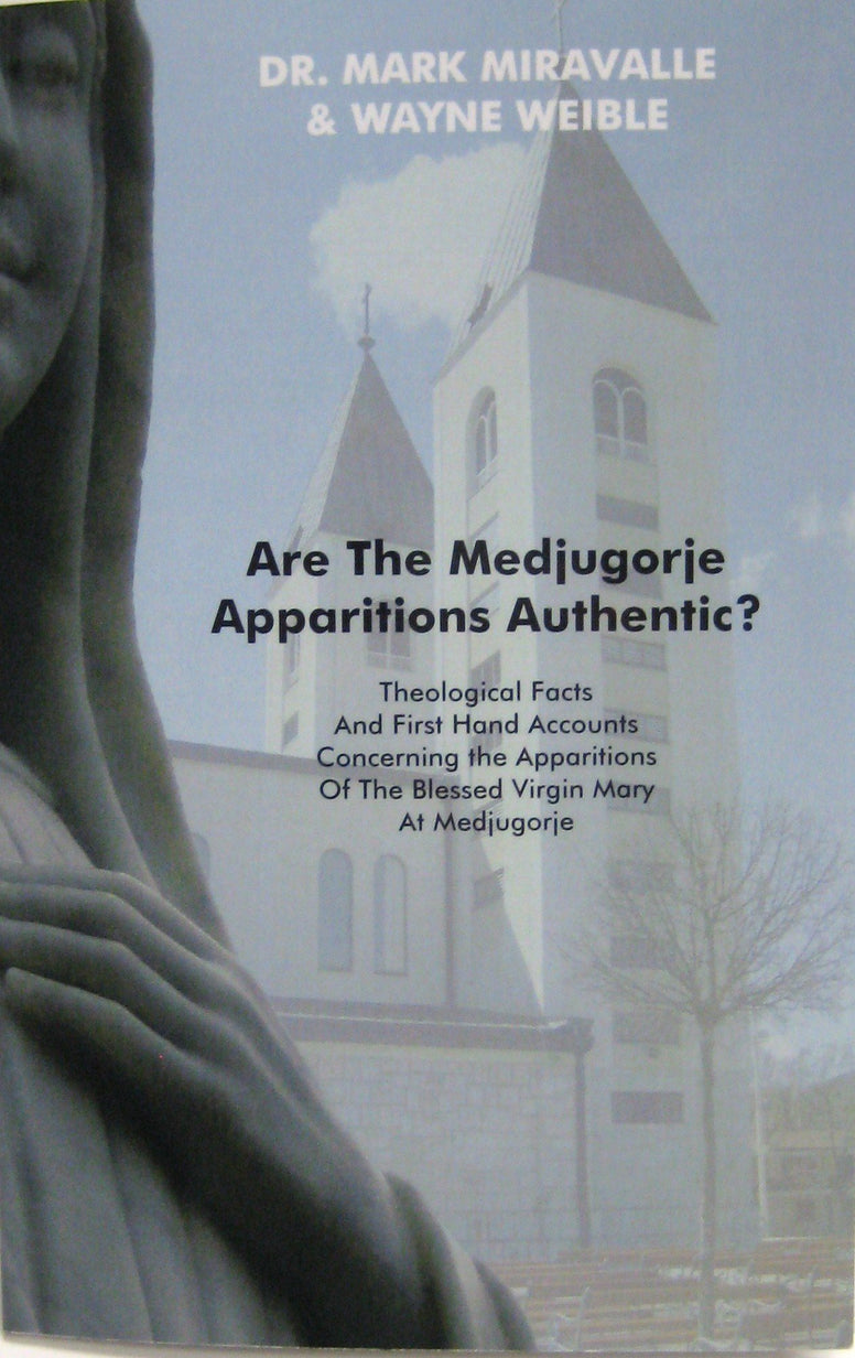 Are the Medjugorje Apparitions Authentic? Theological Facts and First Hand Accounts Concerning the Apparitions of the Blessed Virgin Mary at Medjugorje By Dr. Mark Miravalle & Wayne Weible