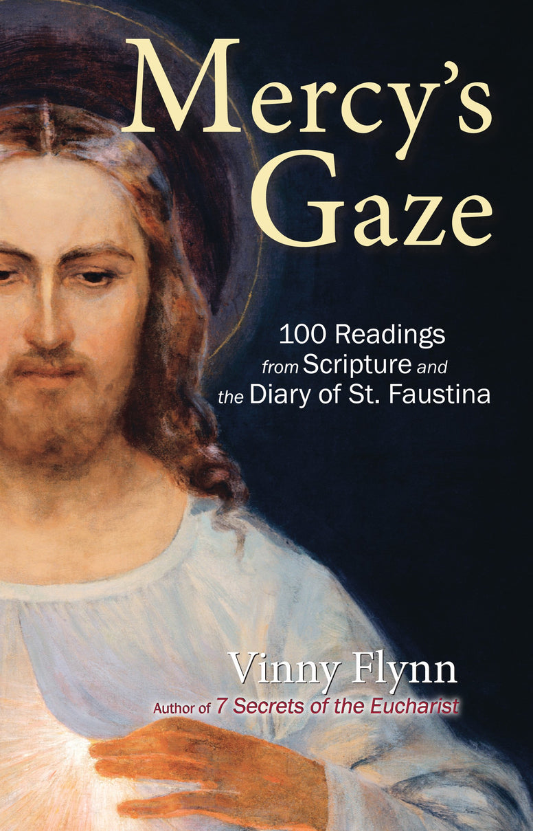 Mercy's Gaze - 100 Readings from Scripture and the Diary of St. Faustina By Vinny Flynn