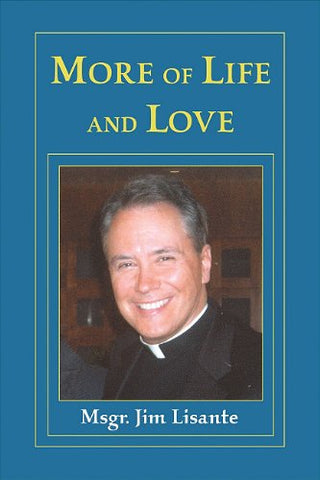 More of Life and Love By Msgr. Jim Lisante