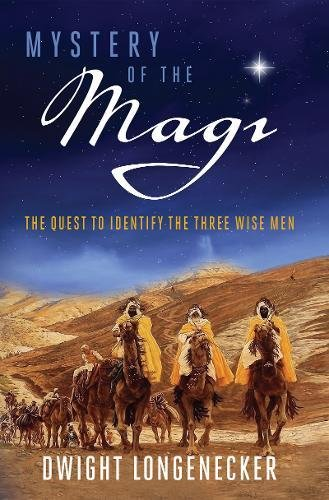 Mystery of the Magi - The Quest to Identify the Three Wise Men By Dwight Longenecker