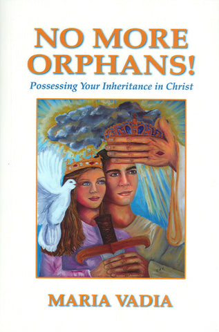No More Orphans, Possessing Your Inheritance in Christ By Maria Vadia