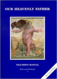 Our Heavenly Father - Teacher's Manual - Faith and Life Series 1 - Revised Edition By Catholics United for the Faith
