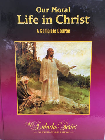 Our Moral Life in Christ - A CompleteCourse - The Didache Series - Complete Course Edition By Rev. Peter V. Armenio