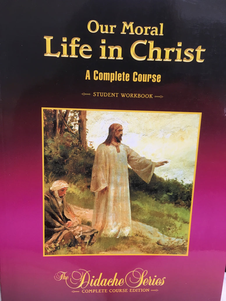Our Moral Life in Christ - A Complete Course - Student Workbook - Didache Series - Complete Course Edition By Rev. James Socias