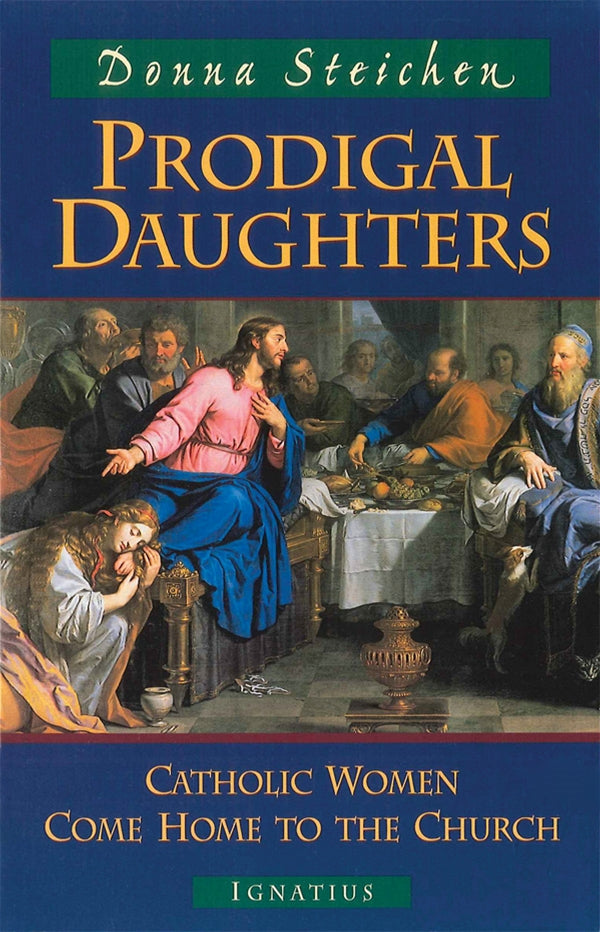 Prodigal Daughters - Catholic women come home to the Church By Donna Streichen