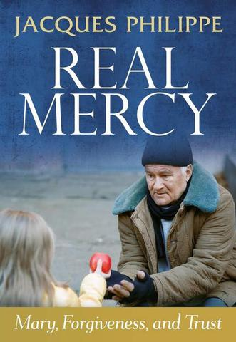 Real Mercy, Mary, Forgiveness, and Trust, Jacques Philippe