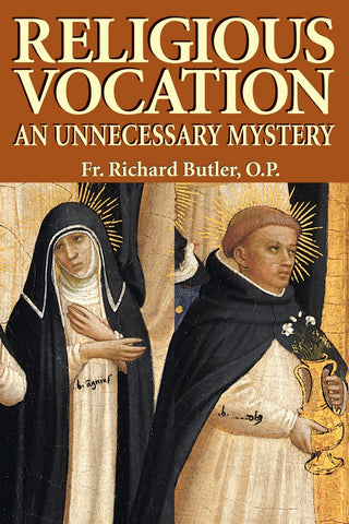 Religious Vocation - An Unnecessary Mystery By Fr. Richard Butler, OP