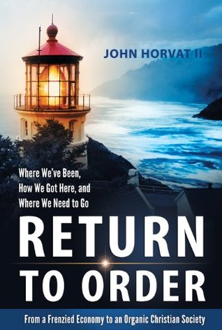 Return to Order - Where We've Been, How We Got Here, and Where We Need To Go By John Horvat II