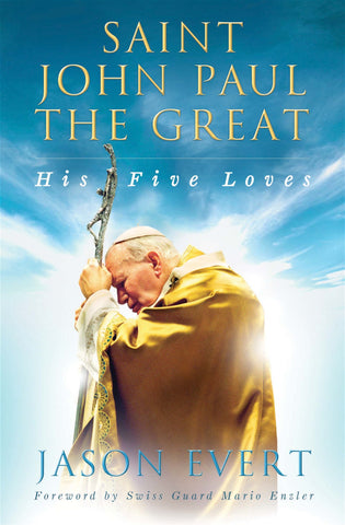 Saint John Paul the Great, His Five Loves