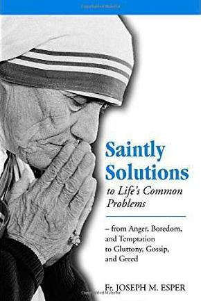Saintly Solution - to Life's Modern Problems By Fr. Joseph M. Esper