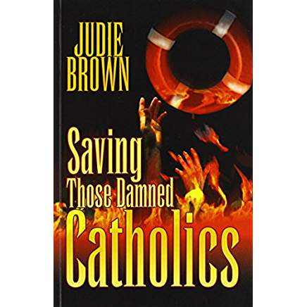 Saving Those Damned Catholics - By Judie Brown