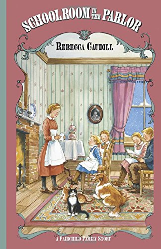 Schoolroom in the Parlor - A Fairchild Family Story By Rebecca Caudill